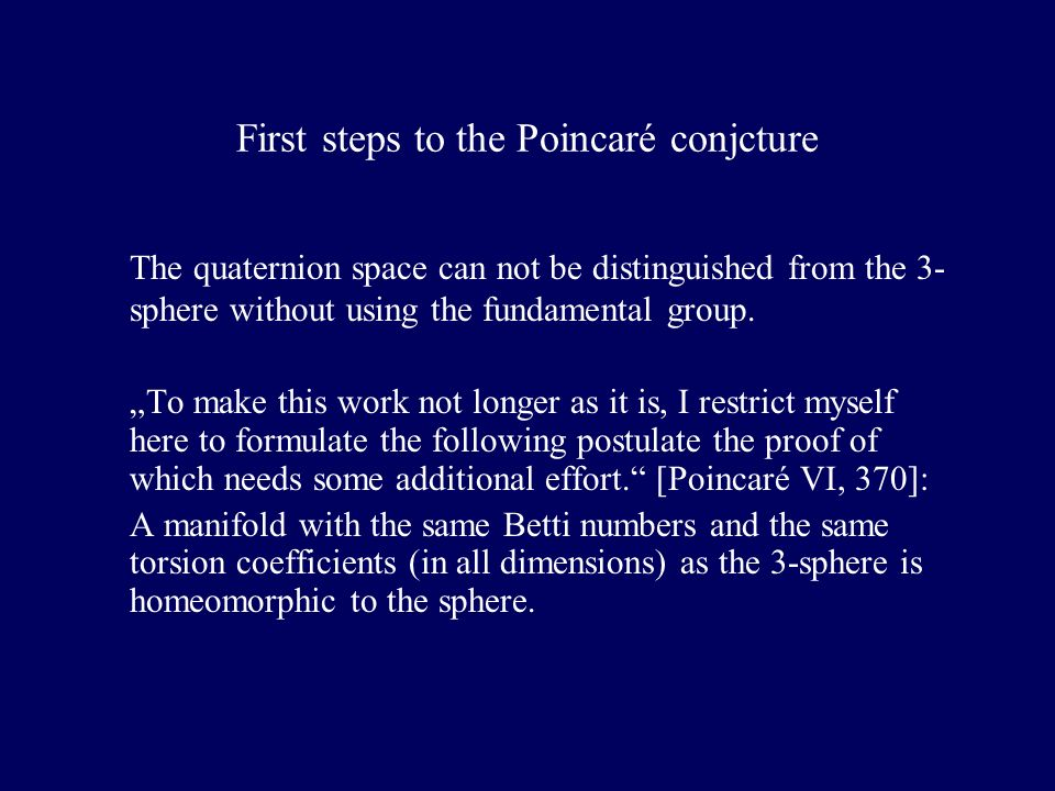 First steps to the Poincaré conjcture The quaternion space can not be distinguished from the 3- sphere without using the fundamental group.