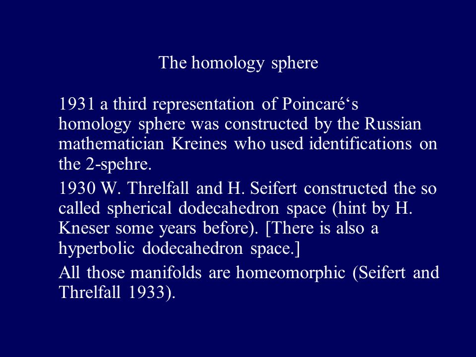 The homology sphere 1931 a third representation of Poincarés homology sphere was constructed by the Russian mathematician Kreines who used identifications on the 2-spehre.