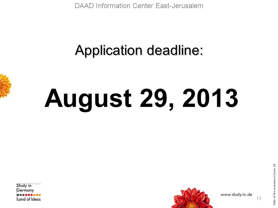 Title of Presentation | Seite 10 DAAD Information Center East-Jerusalem Application deadline: August 29,