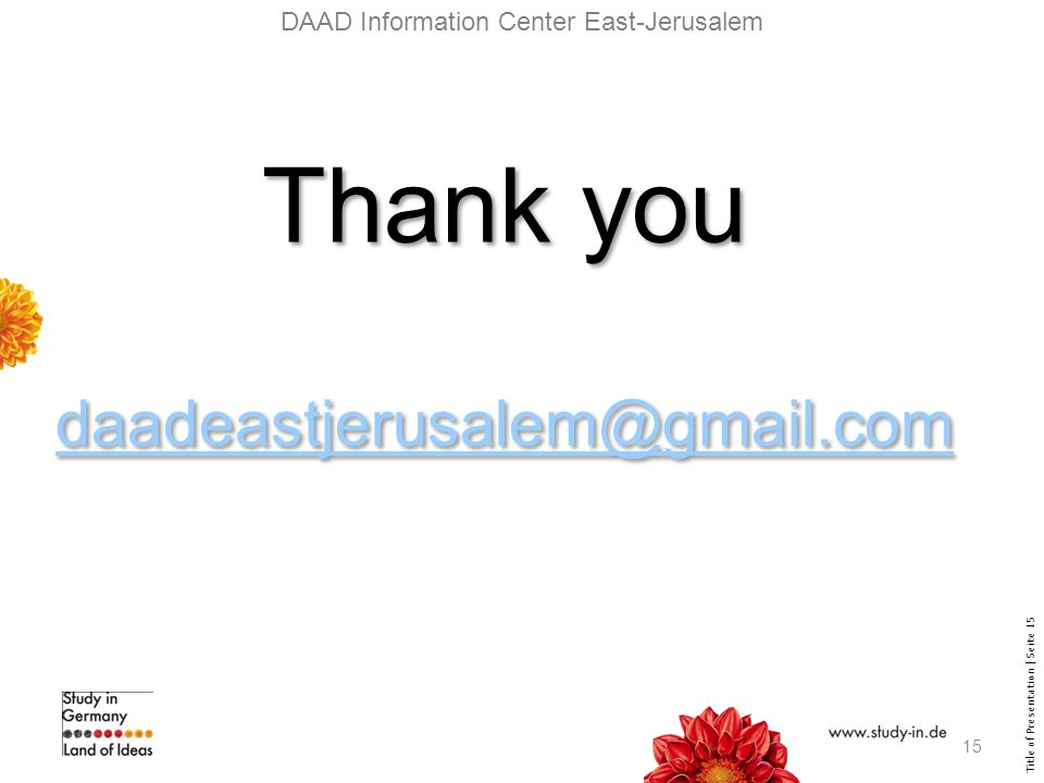 Title of Presentation | Seite 15 Thank you Thank you DAAD Information Center East-Jerusalem 15