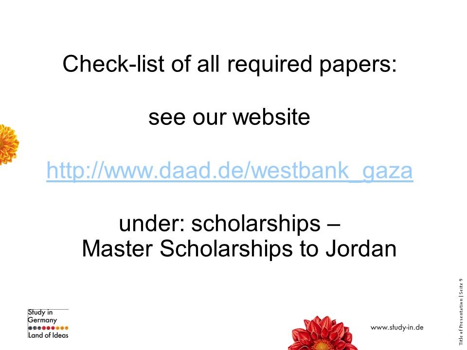 Title of Presentation | Seite 9 Check-list of all required papers: see our website   under: scholarships – Master Scholarships to Jordan
