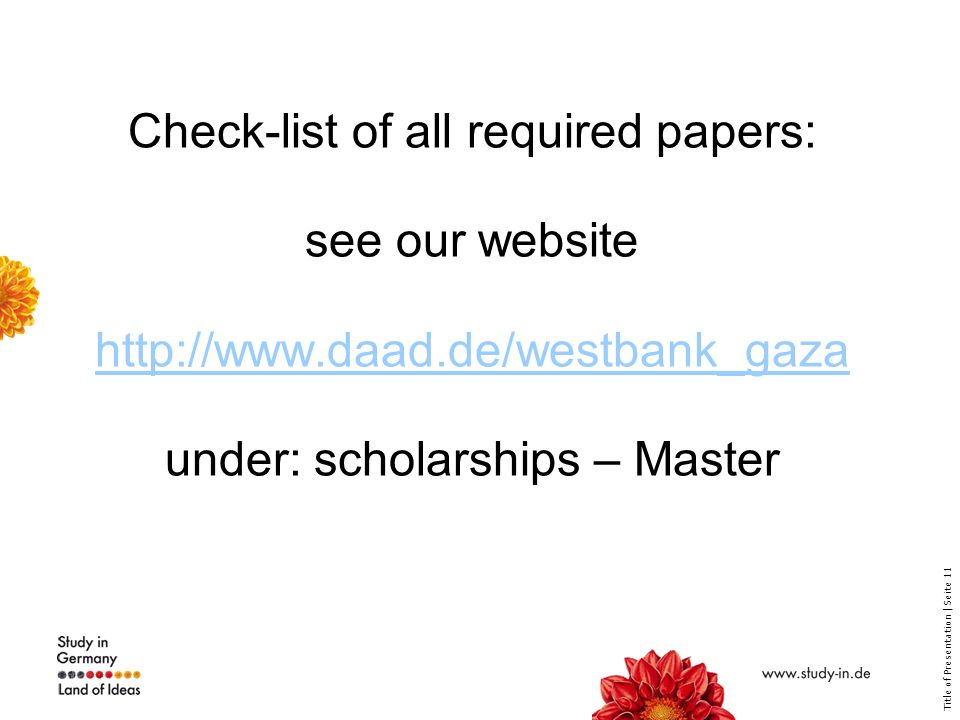 Title of Presentation | Seite 11 Check-list of all required papers: see our website   under: scholarships – Master