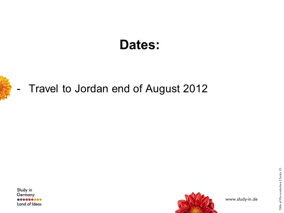 Title of Presentation | Seite 15 Dates: -Travel to Jordan end of August 2012