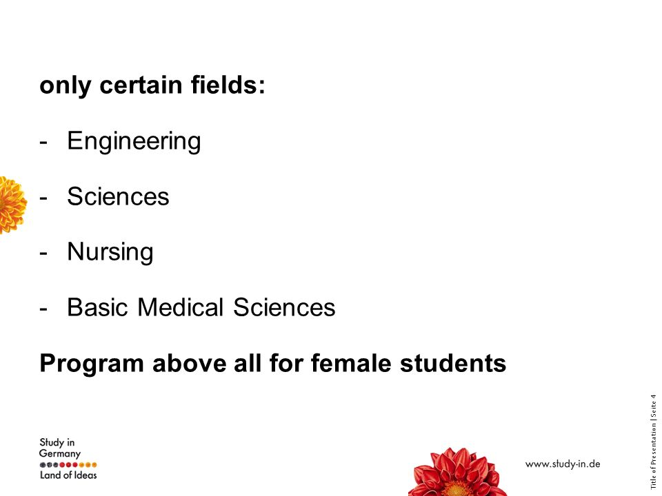 Title of Presentation | Seite 4 only certain fields: -Engineering -Sciences -Nursing -Basic Medical Sciences Program above all for female students