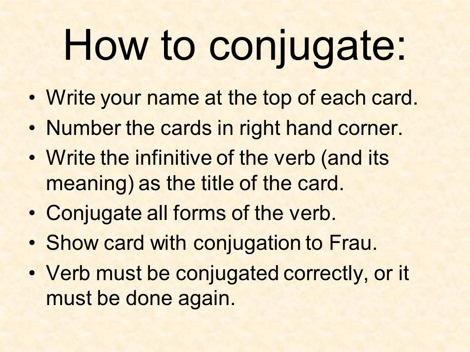 How to conjugate: Write your name at the top of each card.