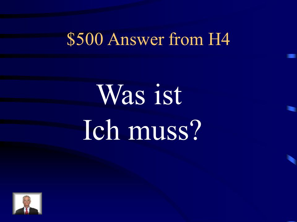 $500 Question from H4 Ich - müssen