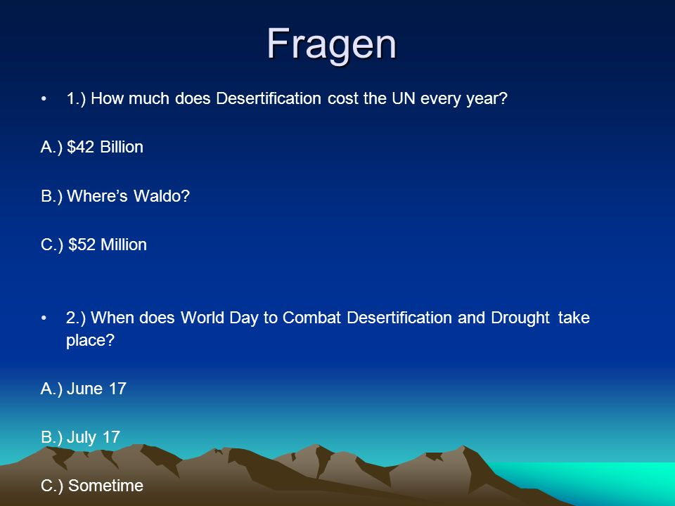 Fragen 1.) How much does Desertification cost the UN every year.