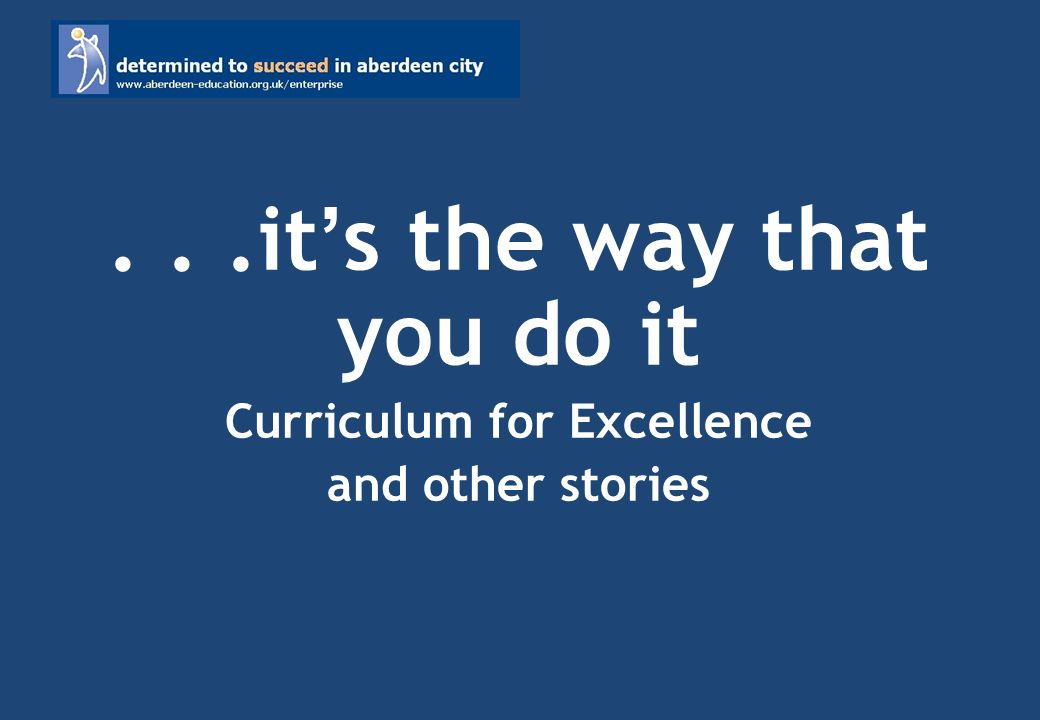 ...it s the way that you do it Curriculum for Excellence and other stories
