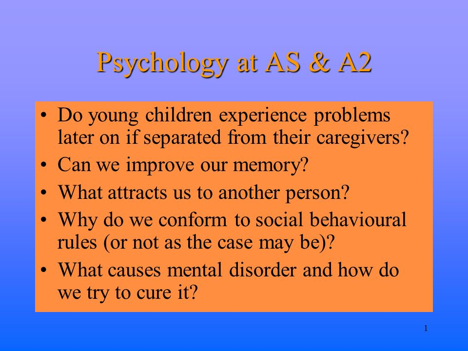 1 Psychology at AS & A2 Do young children experience problems later on if separated from their caregivers.