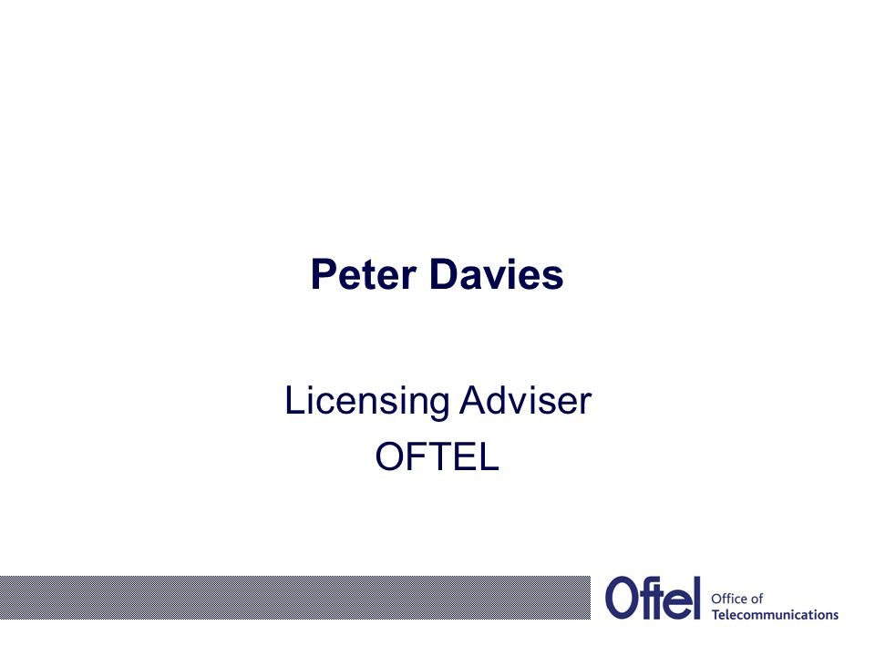 Peter Davies Licensing Adviser OFTEL