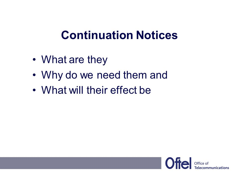 Continuation Notices What are they Why do we need them and What will their effect be