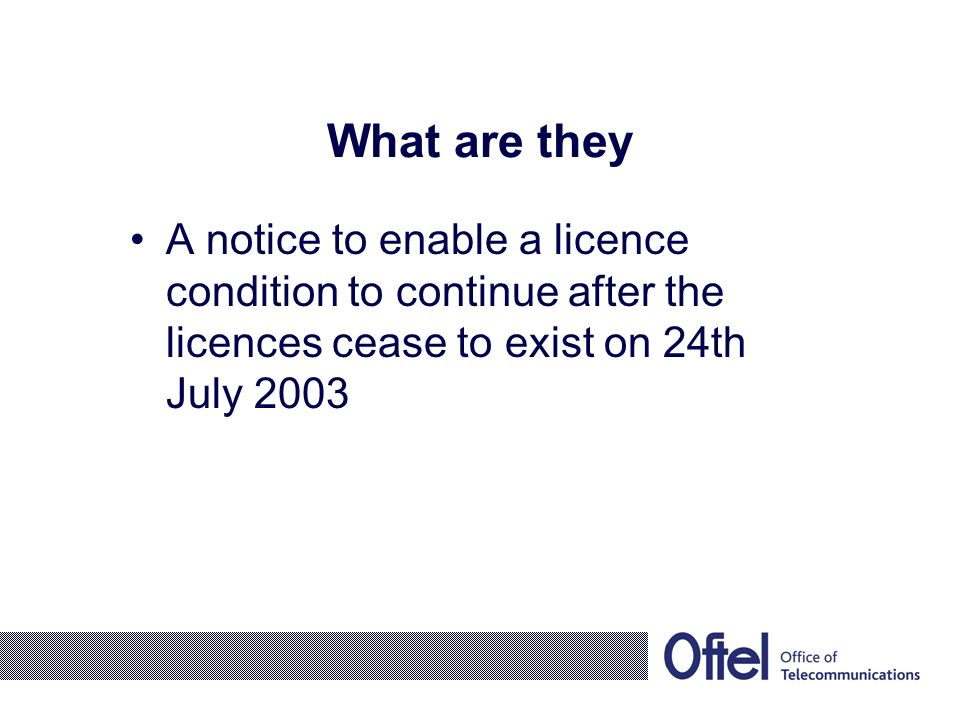 What are they A notice to enable a licence condition to continue after the licences cease to exist on 24th July 2003