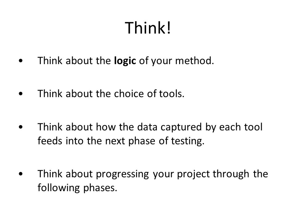 Think. Think about the logic of your method. Think about the choice of tools.