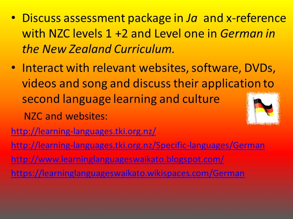 Discuss assessment package in Ja and x-reference with NZC levels 1 +2 and Level one in German in the New Zealand Curriculum.