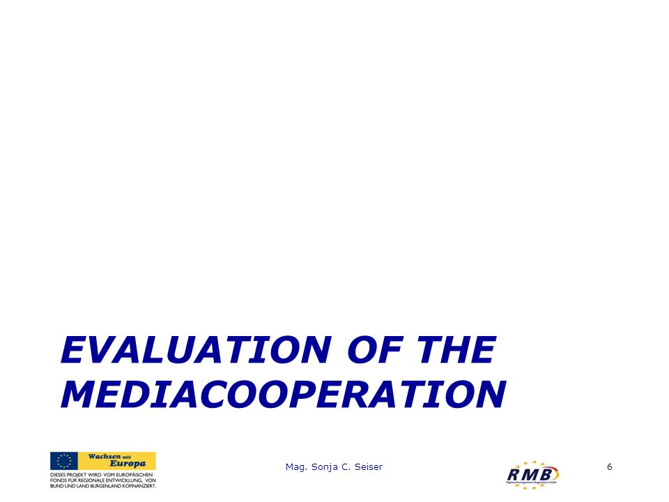 EVALUATION OF THE MEDIACOOPERATION Mag. Sonja C. Seiser6