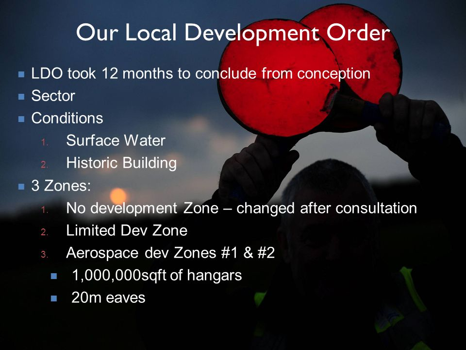 Our Local Development Order LDO took 12 months to conclude from conception Sector Conditions 1.