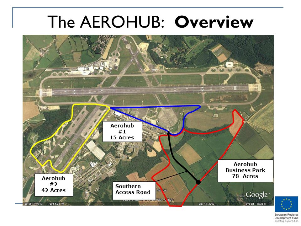 The AEROHUB: Overview Southern Access Road Aerohub #2 42 Acres Aerohub #1 15 Acres Aerohub Business Park 78 Acres