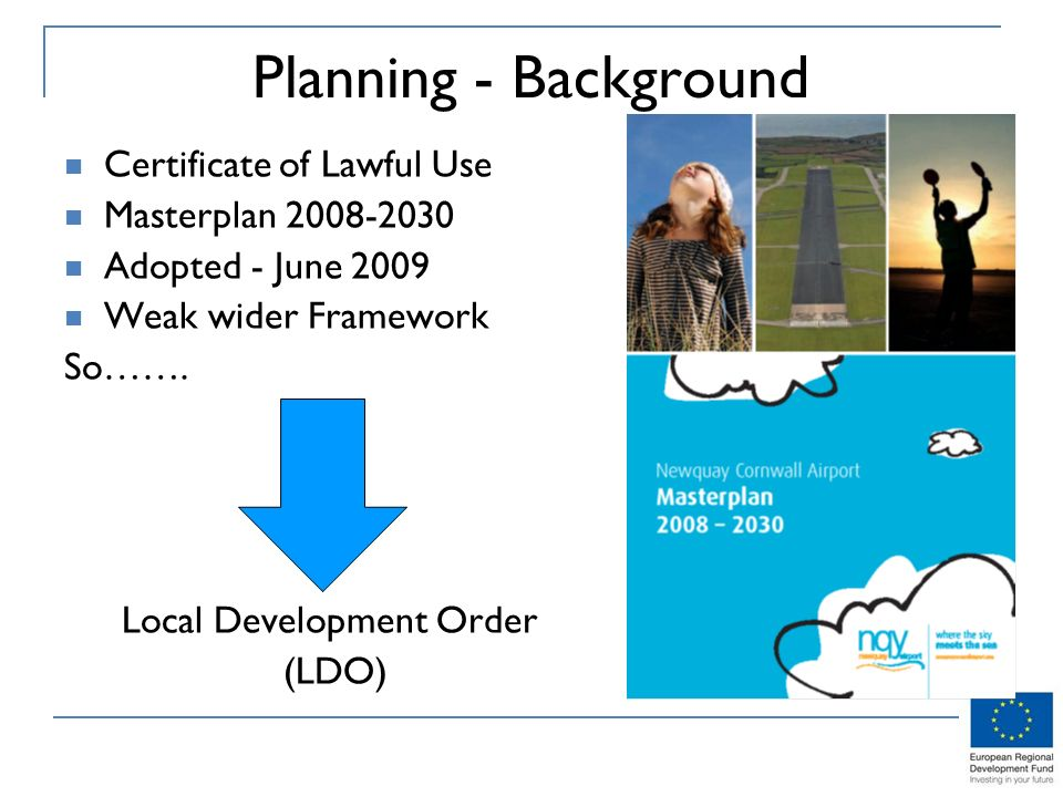 Planning - Background Certificate of Lawful Use Masterplan Adopted - June 2009 Weak wider Framework So…….