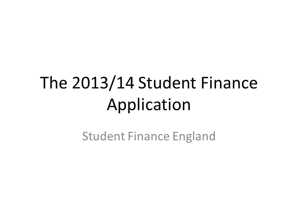 The 2013/14 Student Finance Application Student Finance England