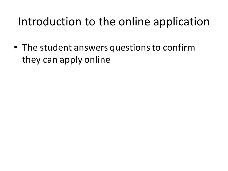 Introduction to the online application The student answers questions to confirm they can apply online