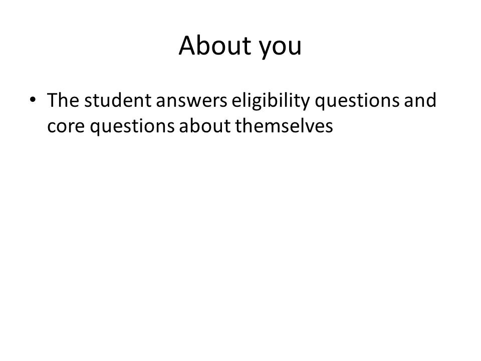 About you The student answers eligibility questions and core questions about themselves