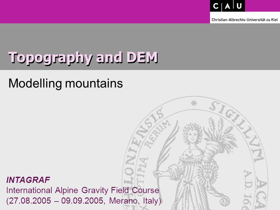 INTAGRAF International Alpine Gravity Field Course ( – , Merano, Italy) Topography and DEM Modelling mountains