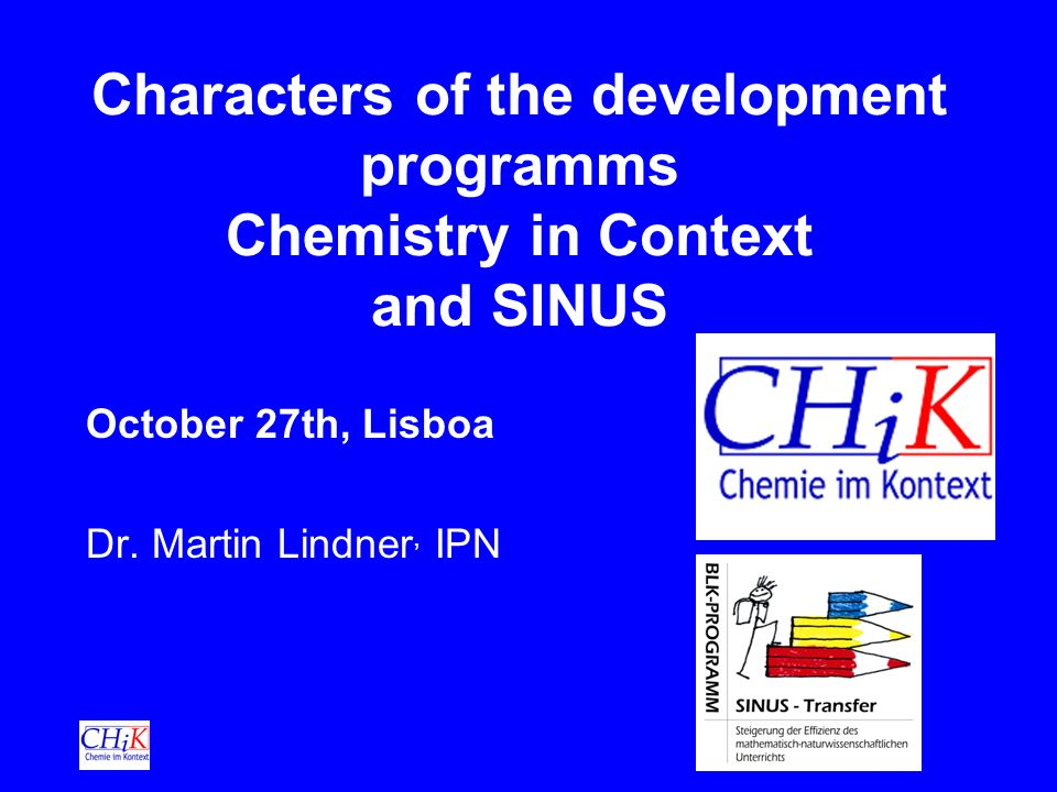 Characters of the development programms Chemistry in Context and SINUS October 27th, Lisboa Dr.