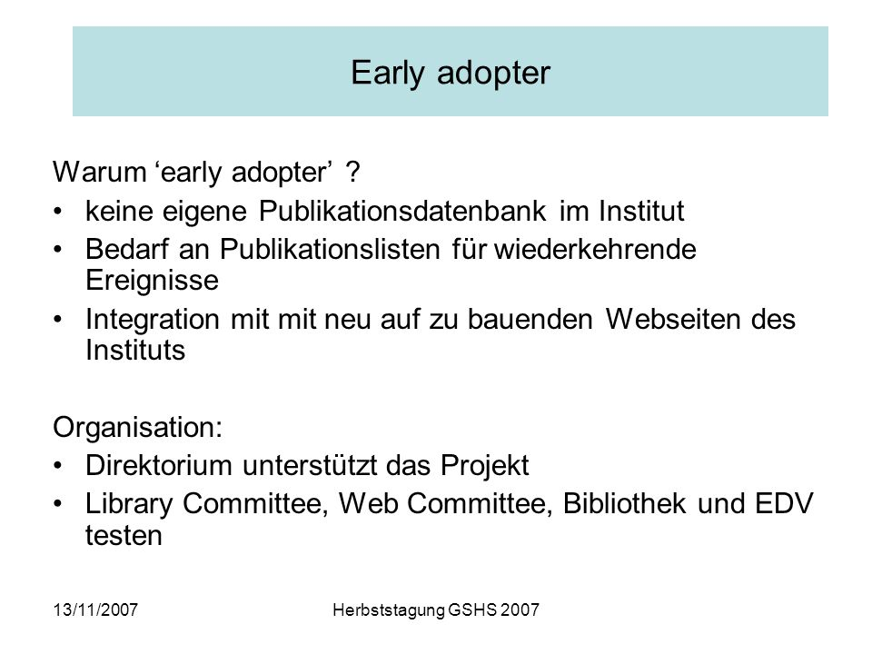 13/11/2007Herbststagung GSHS 2007 Early adopter Warum early adopter .