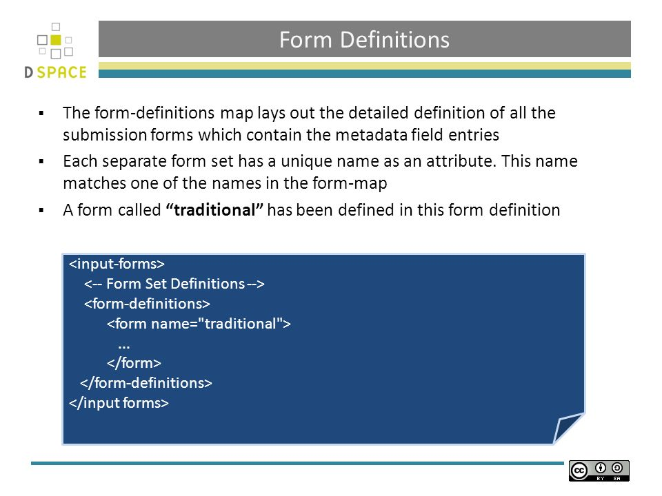 Form Definitions The form-definitions map lays out the detailed definition of all the submission forms which contain the metadata field entries Each separate form set has a unique name as an attribute.