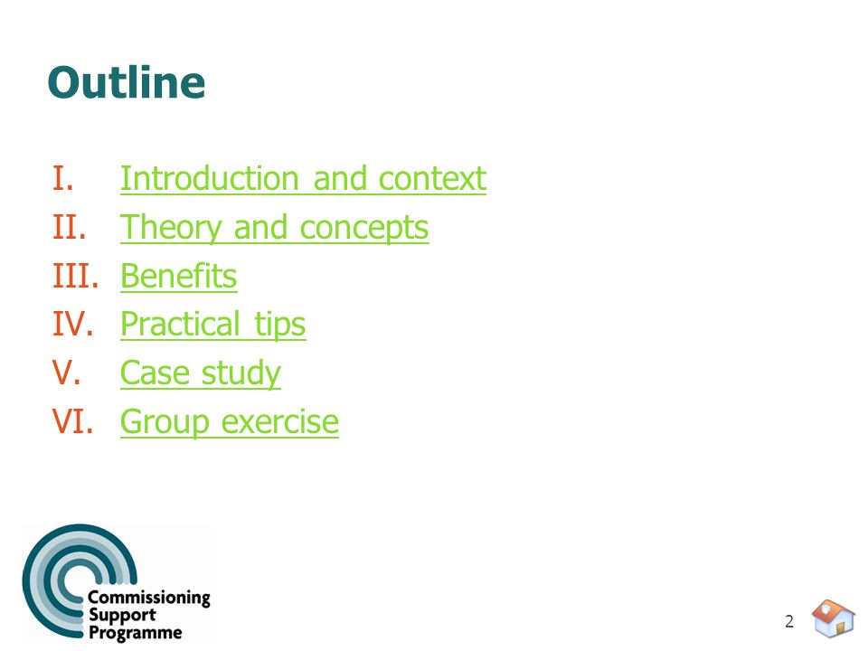 2 Outline I.Introduction and contextIntroduction and context II.Theory and conceptsTheory and concepts III.BenefitsBenefits IV.Practical tipsPractical tips V.Case studyCase study VI.Group exerciseGroup exercise