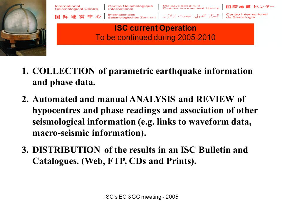ISC s EC &GC meeting - 2005 ISC current Operation To be continued during 2005-2010 1.COLLECTION of parametric earthquake information and phase data.