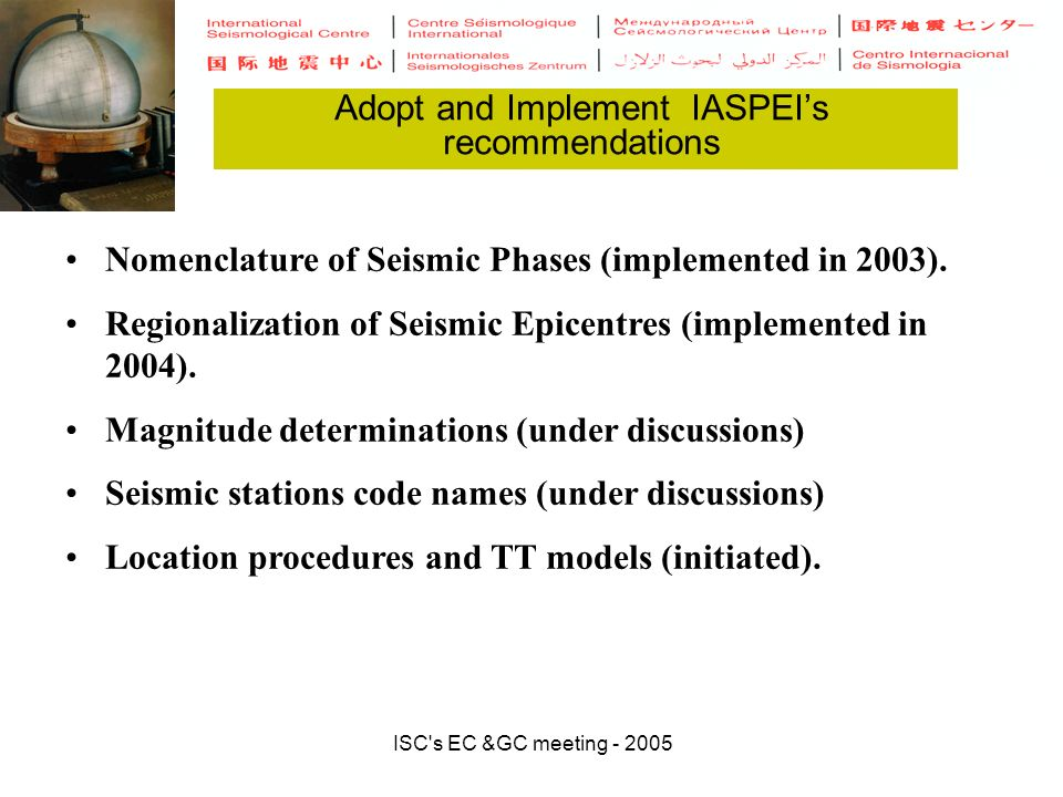 ISC s EC &GC meeting - 2005 Adopt and Implement IASPEIs recommendations Nomenclature of Seismic Phases (implemented in 2003).
