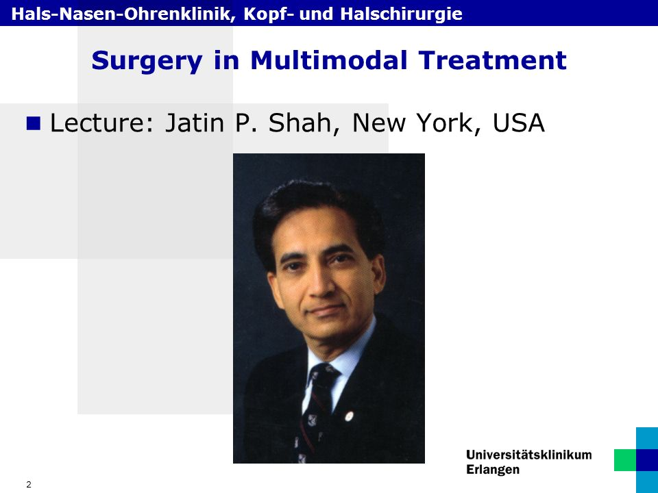 Hals-Nasen-Ohrenklinik, Kopf- und Halschirurgie 2 Surgery in Multimodal Treatment Lecture: Jatin P.
