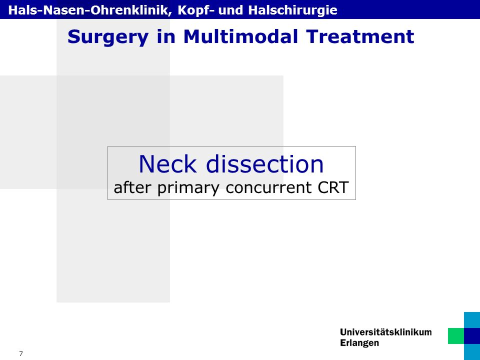 Hals-Nasen-Ohrenklinik, Kopf- und Halschirurgie 7 Surgery in Multimodal Treatment Neck dissection after primary concurrent CRT