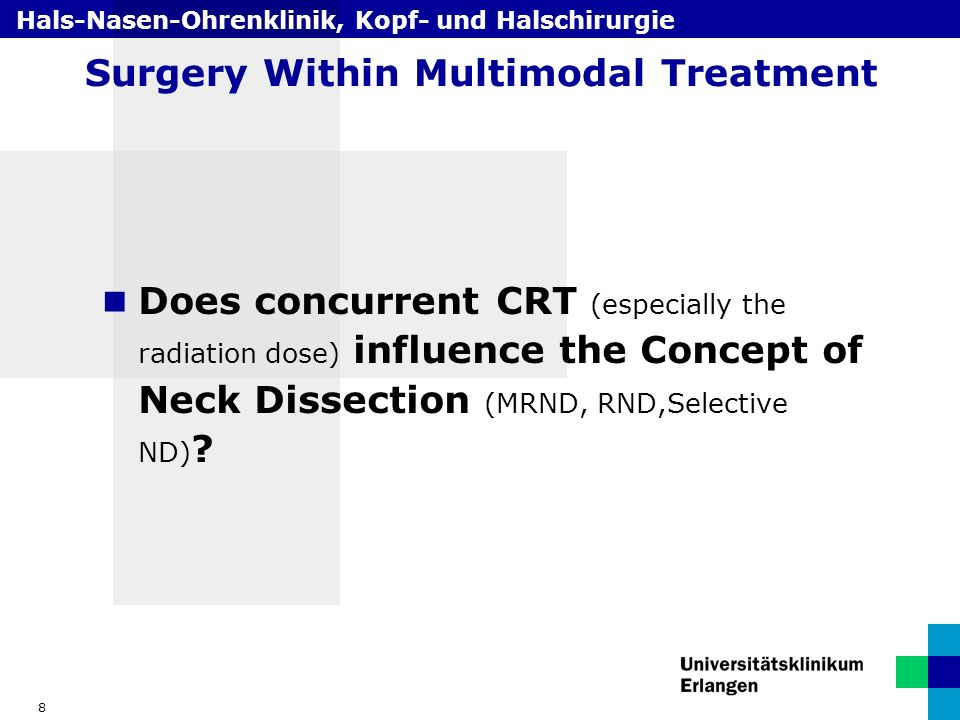 Hals-Nasen-Ohrenklinik, Kopf- und Halschirurgie 8 Surgery Within Multimodal Treatment Does concurrent CRT (especially the radiation dose) influence the Concept of Neck Dissection (MRND, RND,Selective ND)
