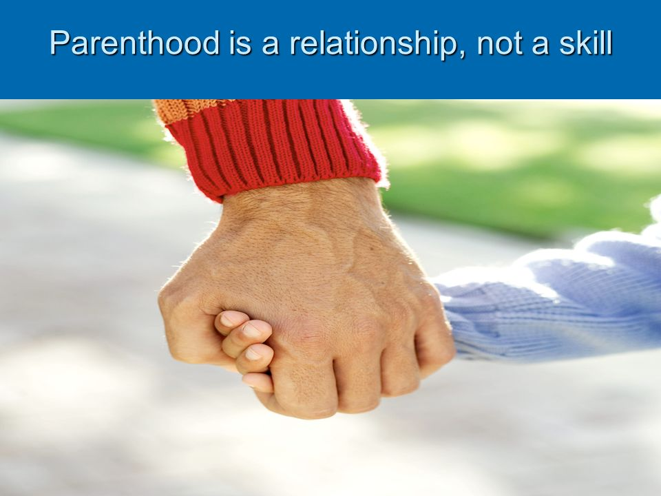 Parenthood is a relationship, not a skill