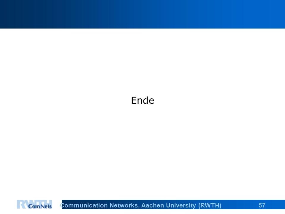57Communication Networks, Aachen University (RWTH) Ende
