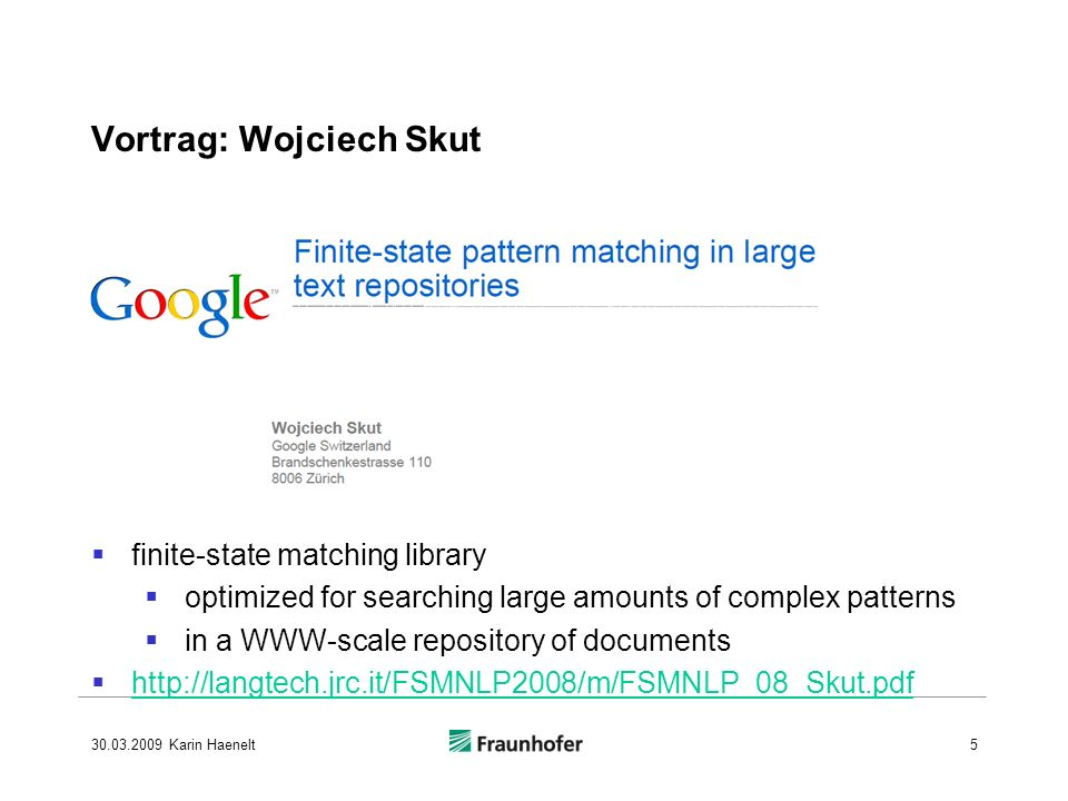 finite-state matching library optimized for searching large amounts of complex patterns in a WWW-scale repository of documents   Vortrag: Wojciech Skut Karin Haenelt5