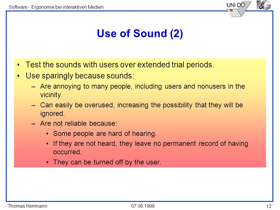 Thomas Herrmann Software - Ergonomie bei interaktiven Medien Use of Sound (2) Test the sounds with users over extended trial periods.