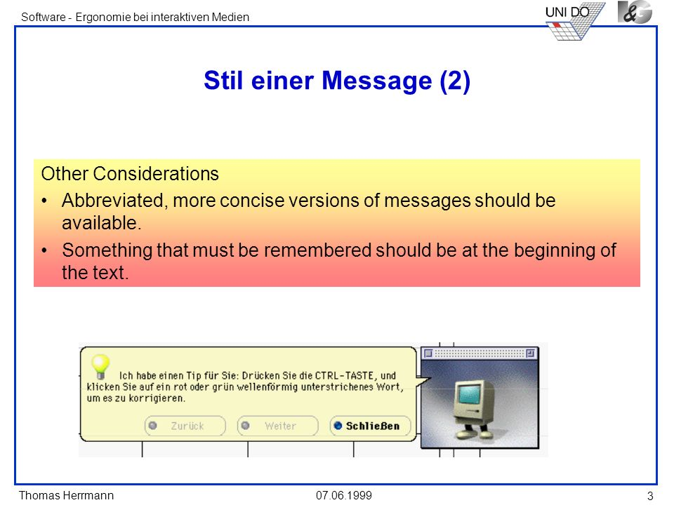 Thomas Herrmann Software - Ergonomie bei interaktiven Medien Stil einer Message (2) Other Considerations Abbreviated, more concise versions of messages should be available.