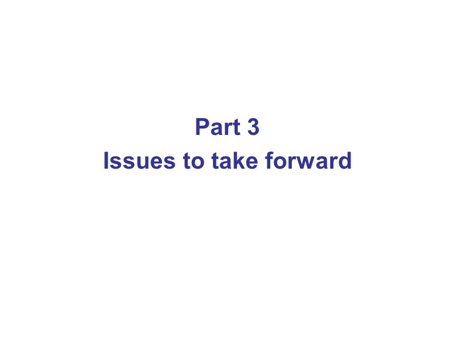 Part 3 Issues to take forward