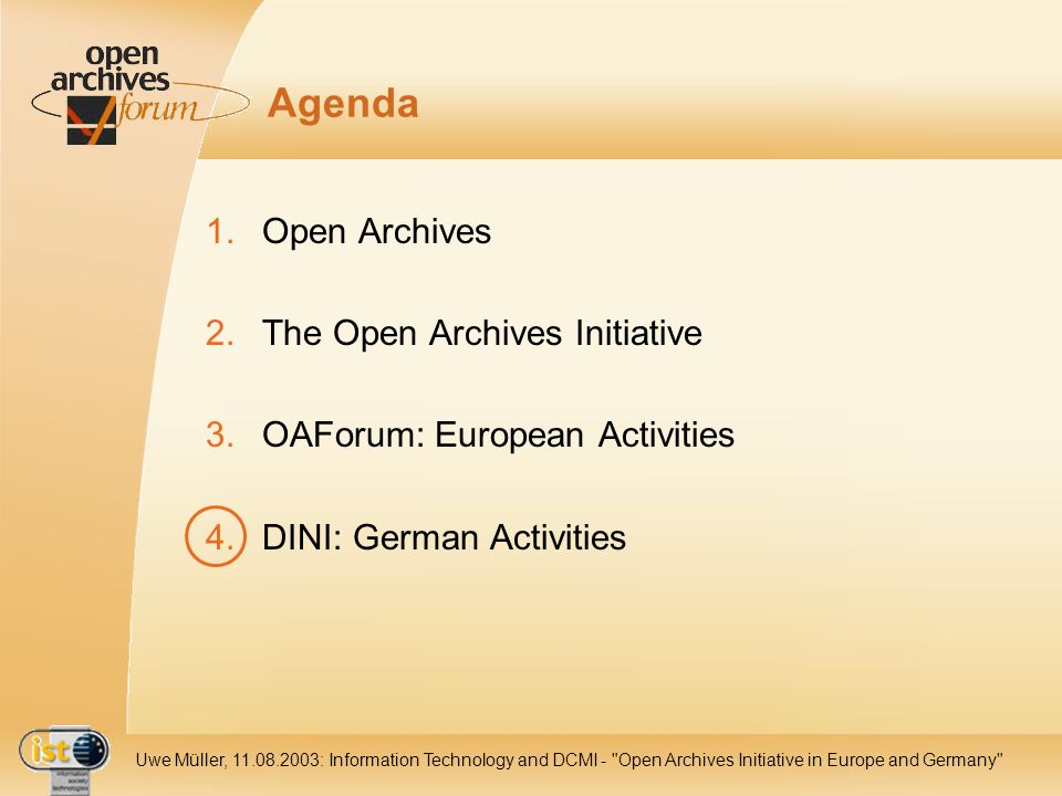IST Uwe Müller, : Information Technology and DCMI - Open Archives Initiative in Europe and Germany Agenda 1.Open Archives 2.The Open Archives Initiative 3.OAForum: European Activities 4.DINI: German Activities