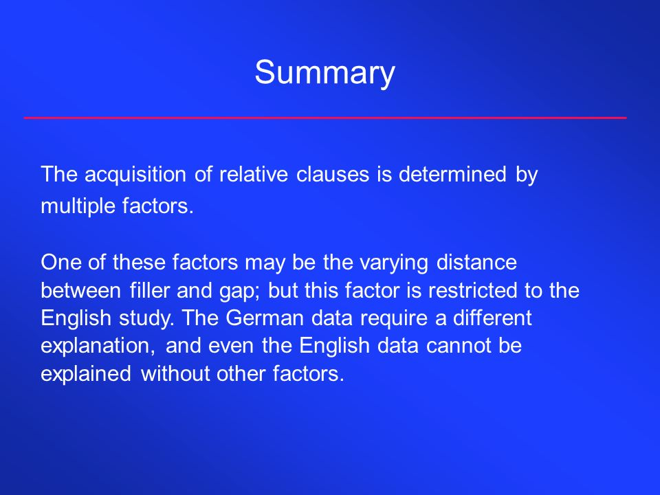 Summary The acquisition of relative clauses is determined by multiple factors.
