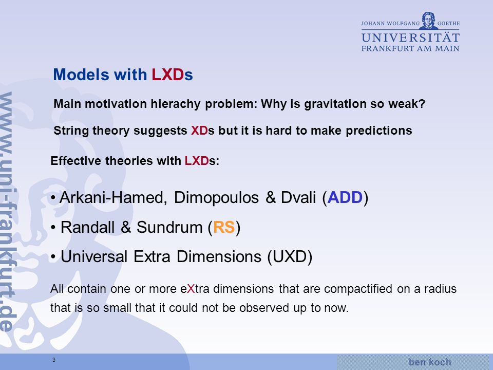 Hier wird Wissen Wirklichkeit 3 Models with LXDs Main motivation hierachy problem: Why is gravitation so weak.