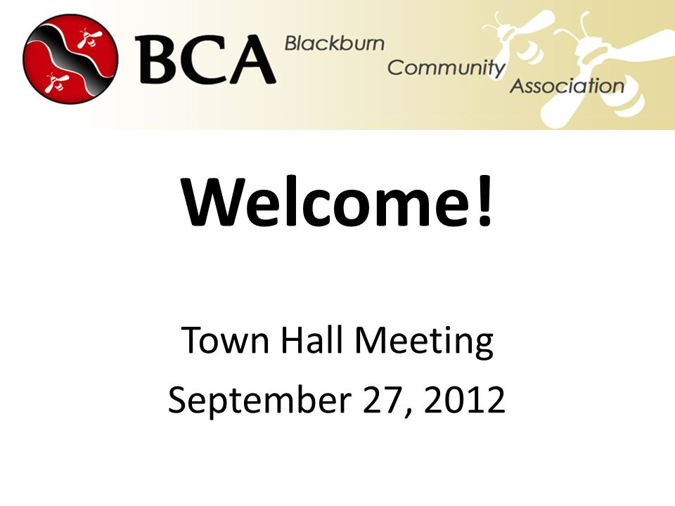 Welcome! Town Hall Meeting September 27, 2012