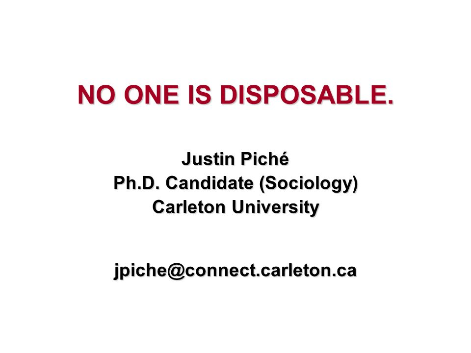 NO ONE IS DISPOSABLE. Justin Piché Ph.D.