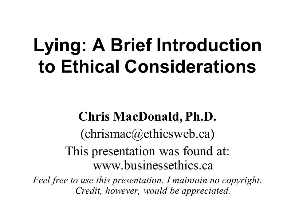 Lying: A Brief Introduction to Ethical Considerations Chris MacDonald, Ph.D.