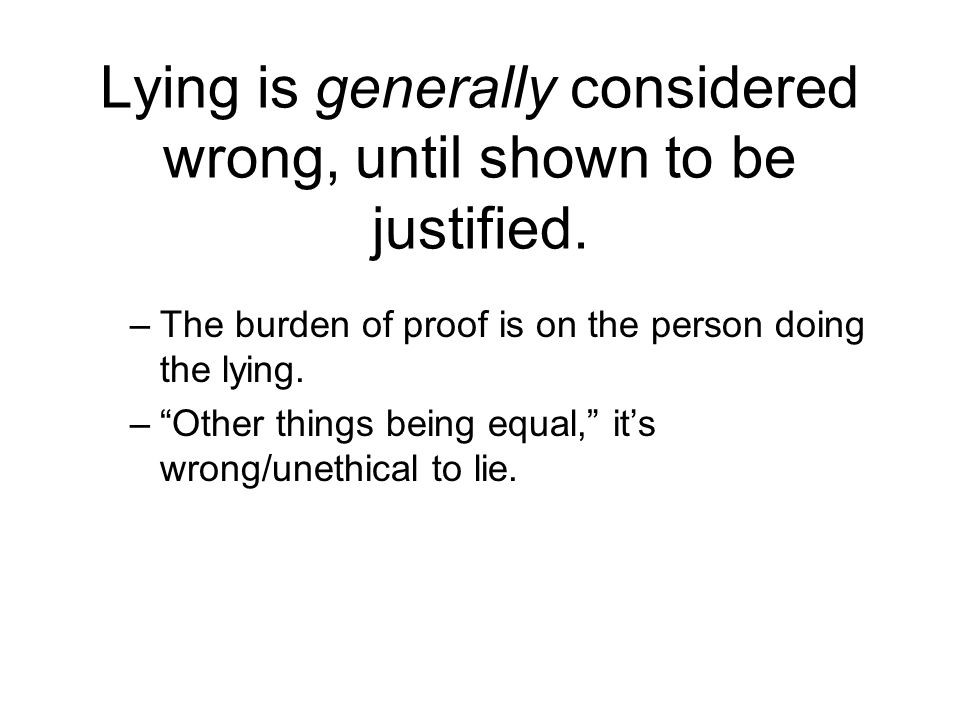 Lying is generally considered wrong, until shown to be justified.
