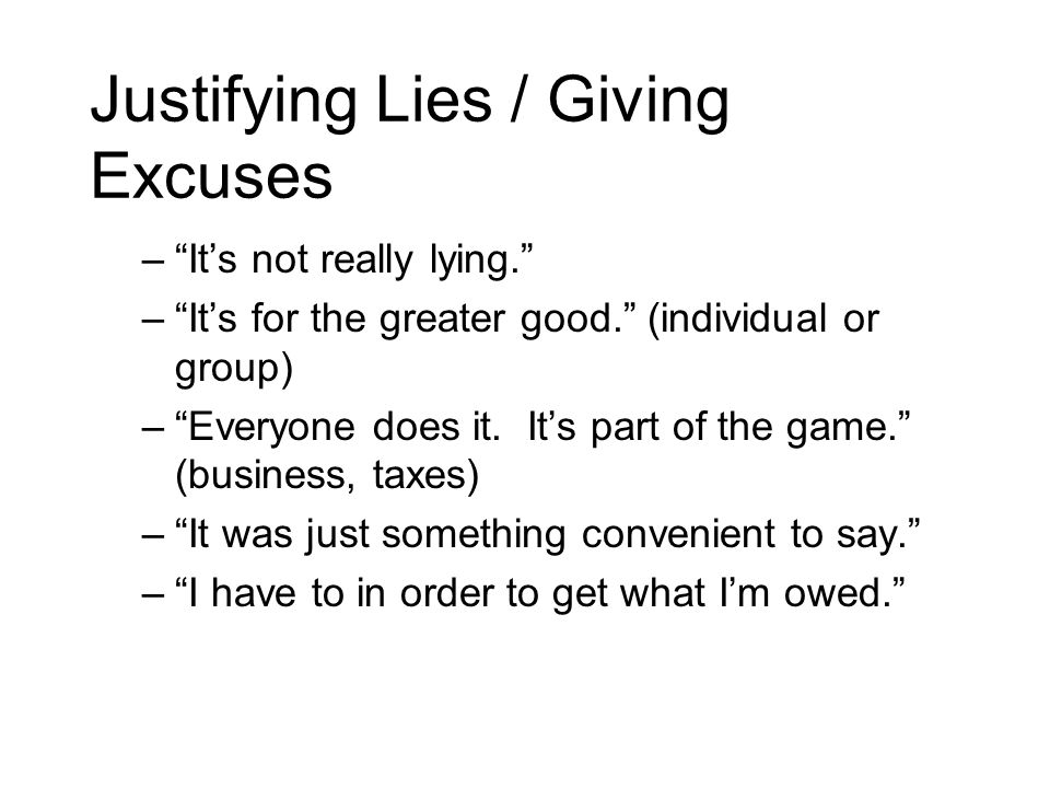Justifying Lies / Giving Excuses –Its not really lying.
