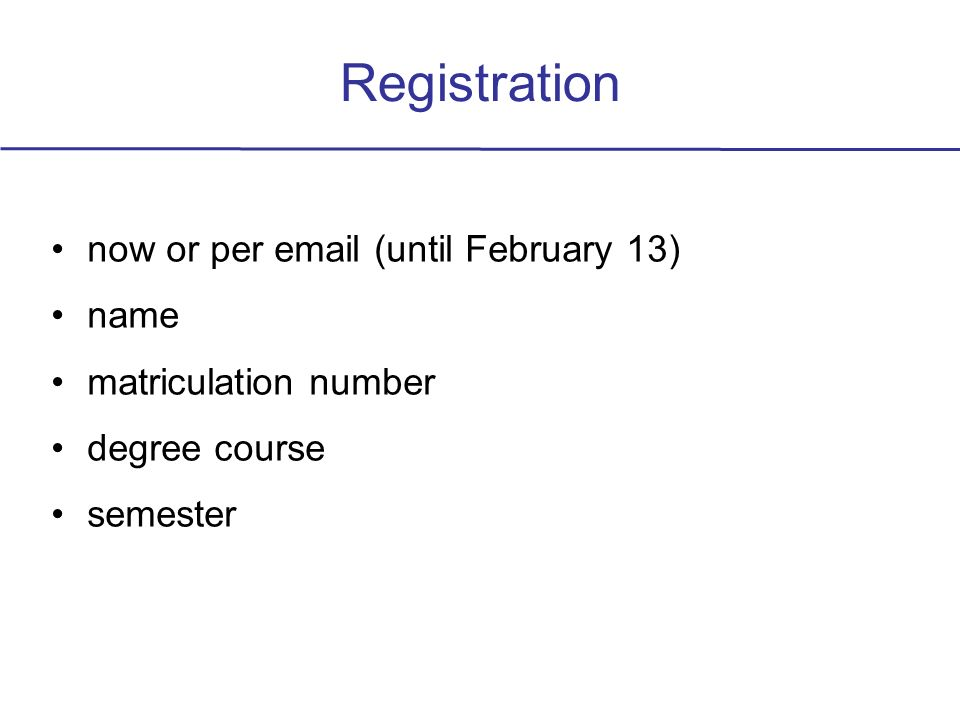 Registration now or per email (until February 13) name matriculation number degree course semester